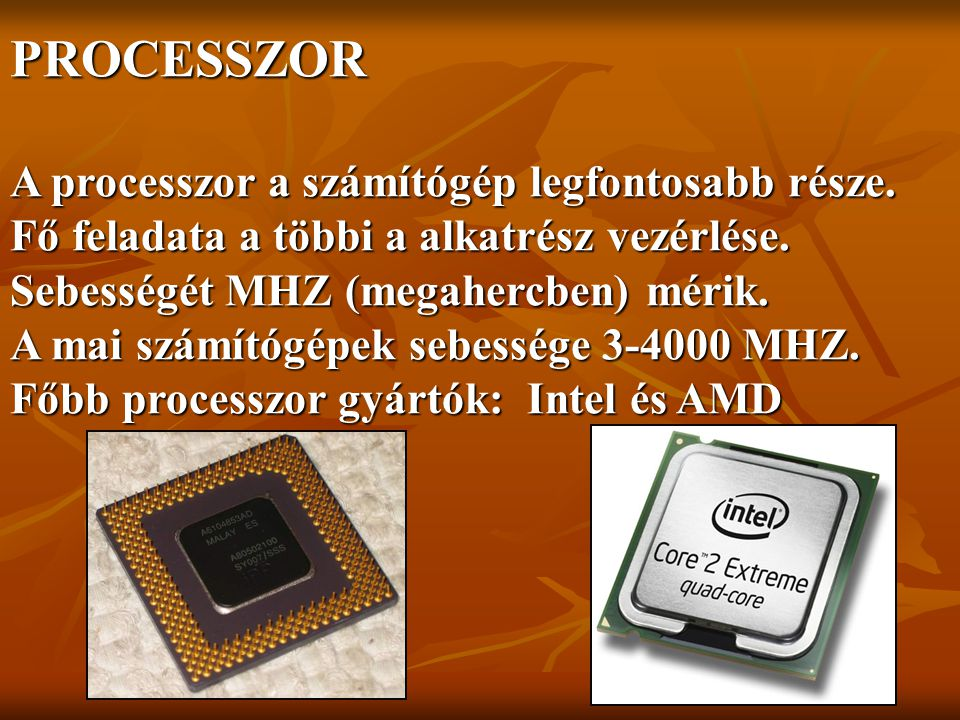 PROCESSZOR A processzor a számítógép legfontosabb része.
