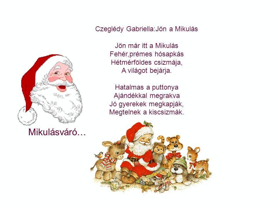 Mikulásváró… Czeglédy Gabriella:Jön a Mikulás Jön már itt a Mikulás