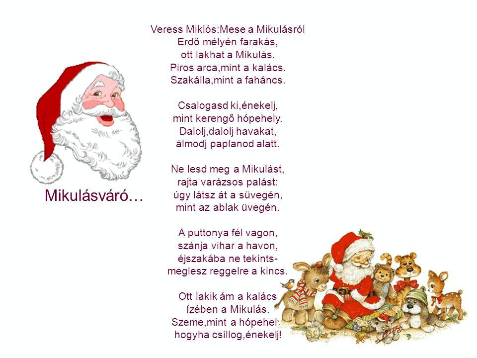 Mikulásváró… Veress Miklós:Mese a Mikulásról Erdő mélyén farakás,