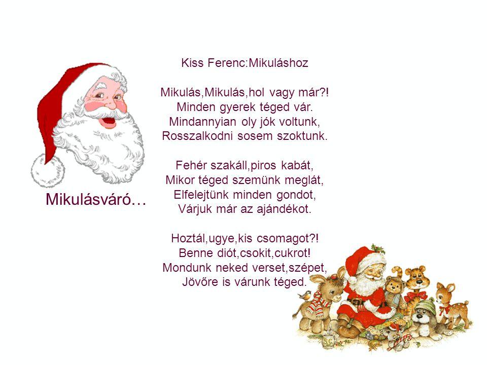 Mikulásváró… Kiss Ferenc:Mikuláshoz Mikulás,Mikulás,hol vagy már !