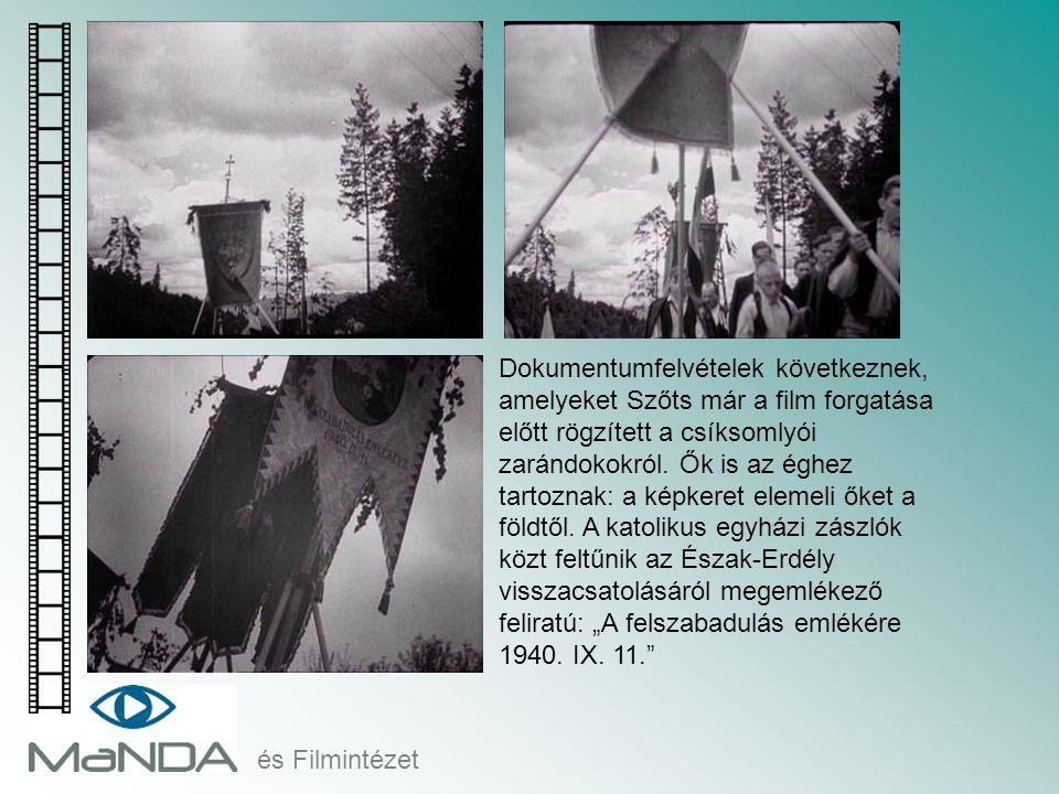 """Dokumentumfelvételek következnek, amelyeket Szőts már a film forgatása előtt rögzített a csíksomlyói zarándokokról. Ők is az éghez tartoznak: a képkeret elemeli őket a földtől. A katolikus egyházi zászlók közt feltűnik az Észak-Erdély visszacsatolásáról megemlékező feliratú: """"A felszabadulás emlékére 1940. IX. 11."""