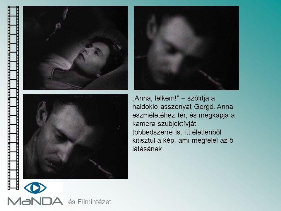 """""""Anna, lelkem. – szólítja a haldokló asszonyát Gergő"""