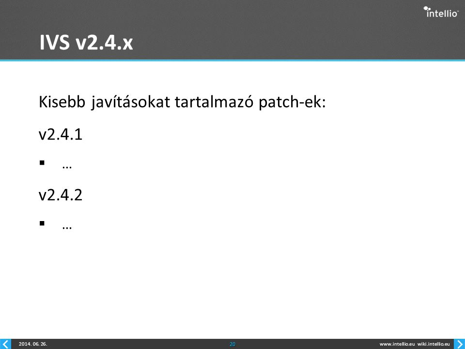 IVS v2.4.x Kisebb javításokat tartalmazó patch-ek: v2.4.1 … v2.4.2