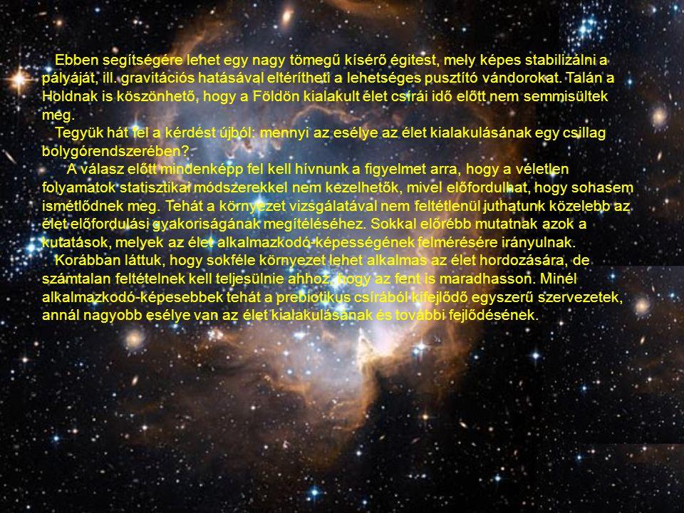 Ebben segítségére lehet egy nagy tömegű kísérő égitest, mely képes stabilizálni a pályáját, ill. gravitációs hatásával eltérítheti a lehetséges pusztító vándorokat. Talán a Holdnak is köszönhető, hogy a Földön kialakult élet csírái idő előtt nem semmisültek meg.