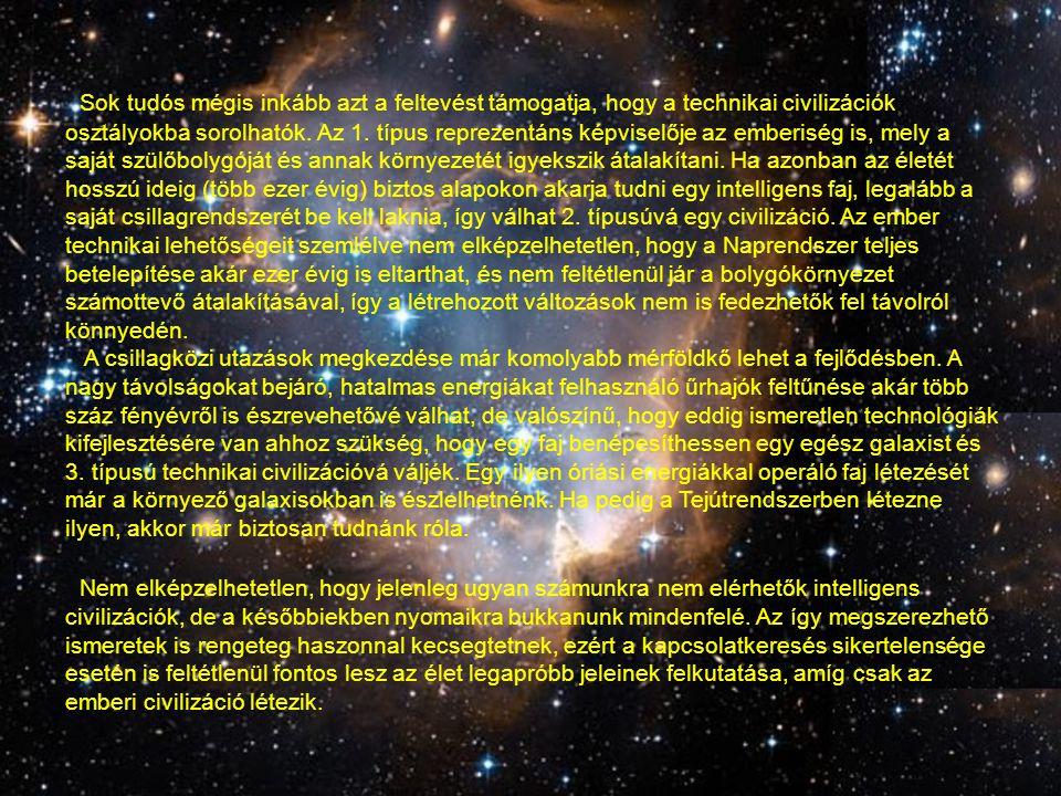 Sok tudós mégis inkább azt a feltevést támogatja, hogy a technikai civilizációk osztályokba sorolhatók. Az 1. típus reprezentáns képviselője az emberiség is, mely a saját szülőbolygóját és annak környezetét igyekszik átalakítani. Ha azonban az életét hosszú ideig (több ezer évig) biztos alapokon akarja tudni egy intelligens faj, legalább a saját csillagrendszerét be kell laknia, így válhat 2. típusúvá egy civilizáció. Az ember technikai lehetőségeit szemlélve nem elképzelhetetlen, hogy a Naprendszer teljes betelepítése akár ezer évig is eltarthat, és nem feltétlenül jár a bolygókörnyezet számottevő átalakításával, így a létrehozott változások nem is fedezhetők fel távolról könnyedén.