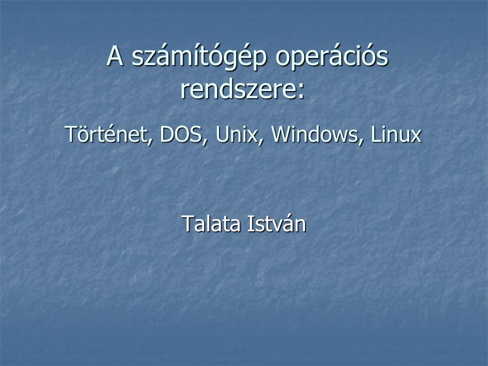 A számítógép operációs rendszere: Történet, DOS, Unix, Windows, Linux