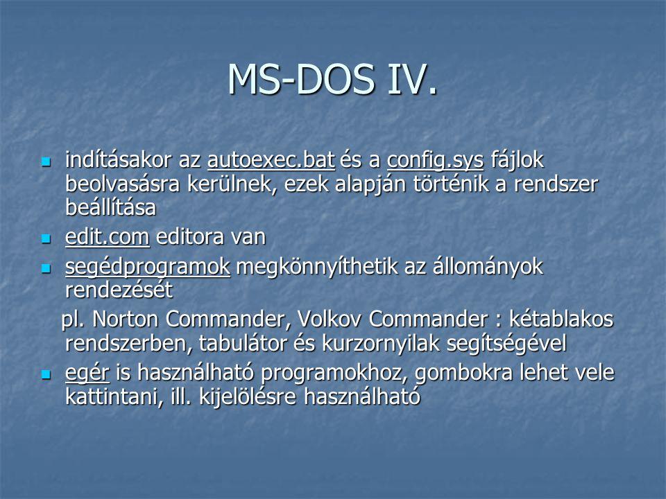 MS-DOS IV. indításakor az autoexec.bat és a config.sys fájlok beolvasásra kerülnek, ezek alapján történik a rendszer beállítása.