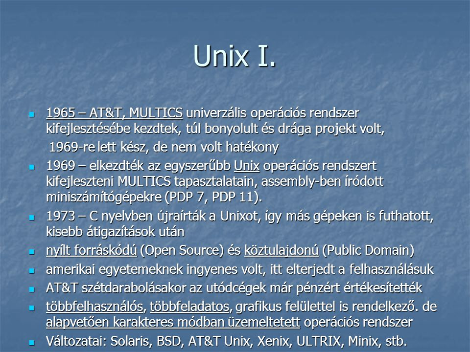 Unix I. 1965 – AT&T, MULTICS univerzális operációs rendszer kifejlesztésébe kezdtek, túl bonyolult és drága projekt volt,