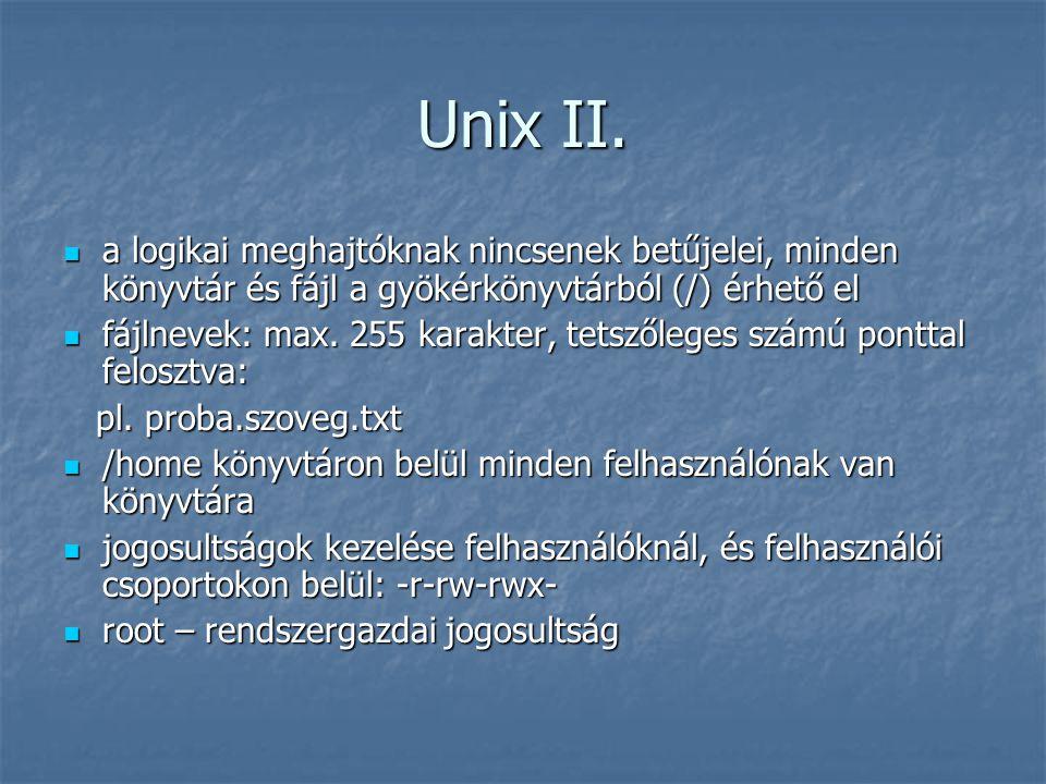 Unix II. a logikai meghajtóknak nincsenek betűjelei, minden könyvtár és fájl a gyökérkönyvtárból (/) érhető el.