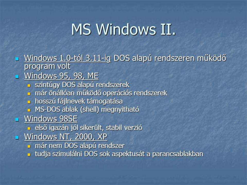 MS Windows II. Windows 1.0-tól 3.11-ig DOS alapú rendszeren működő program volt. Windows 95, 98, ME.