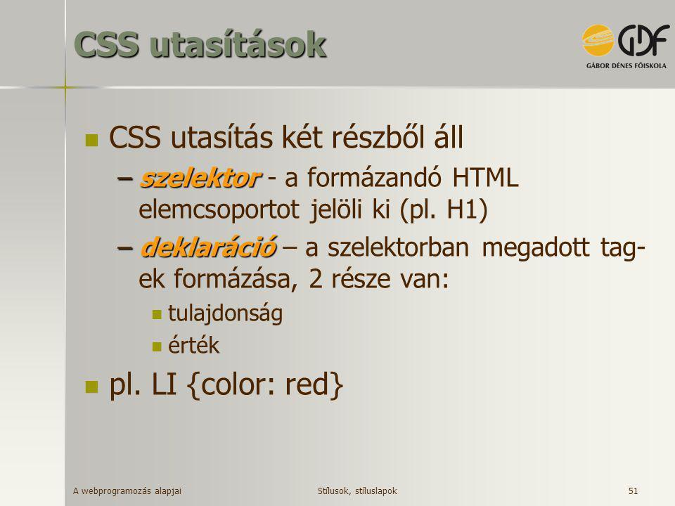 CSS utasítások CSS utasítás két részből áll pl. LI {color: red}