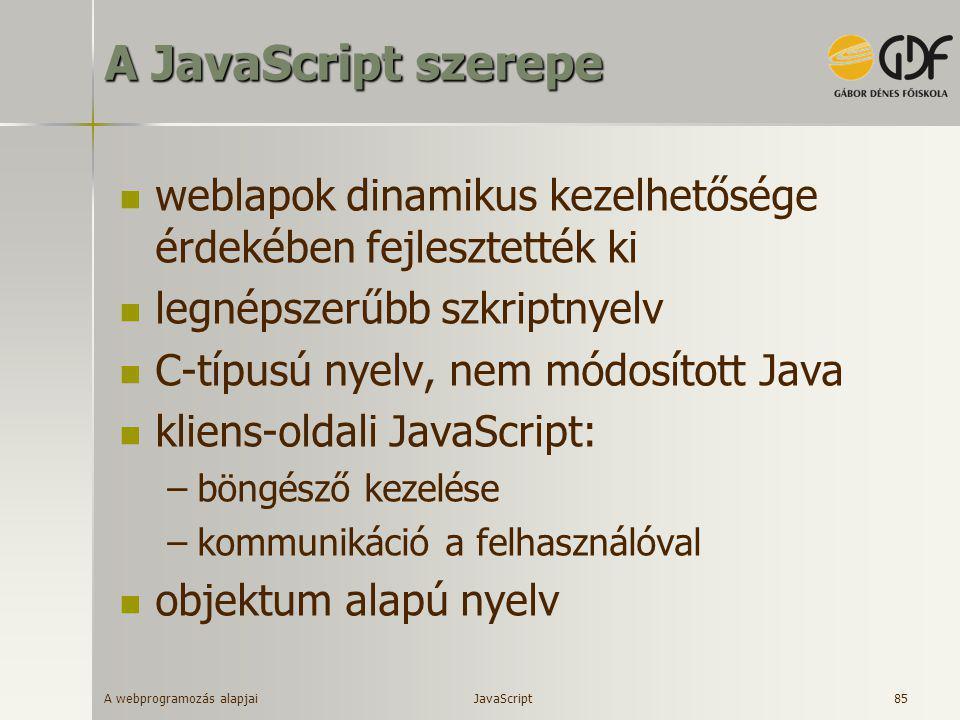 A JavaScript szerepe weblapok dinamikus kezelhetősége érdekében fejlesztették ki. legnépszerűbb szkriptnyelv.