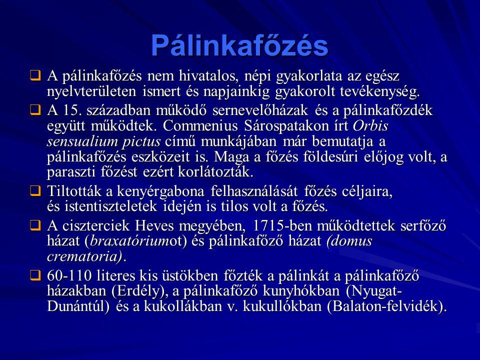 Pálinkafőzés A pálinkafőzés nem hivatalos, népi gyakorlata az egész nyelvterületen ismert és napjainkig gyakorolt tevékenység.