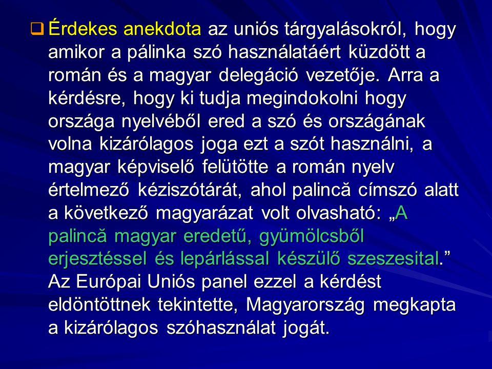 Érdekes anekdota az uniós tárgyalásokról, hogy amikor a pálinka szó használatáért küzdött a román és a magyar delegáció vezetője.