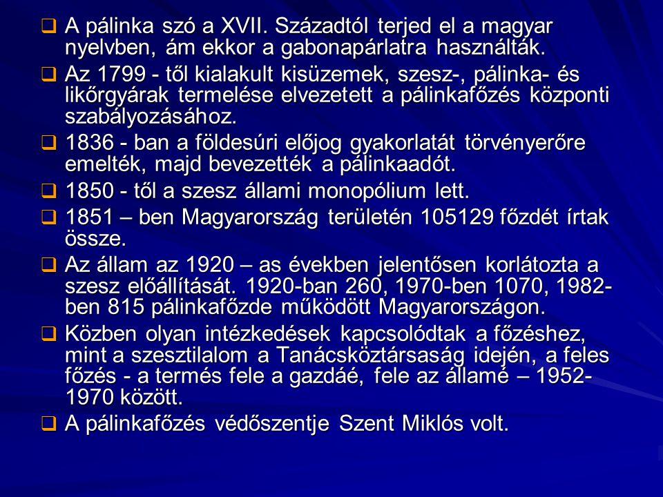 A pálinka szó a XVII. Századtól terjed el a magyar nyelvben, ám ekkor a gabonapárlatra használták.