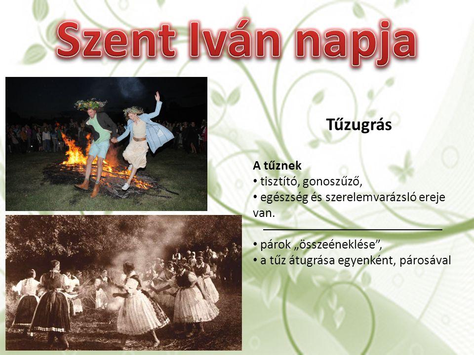 Szent Iván napja Tűzugrás A tűznek tisztító, gonoszűző,