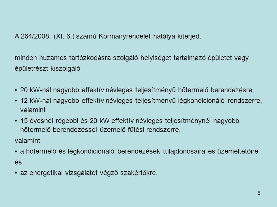 A 264/2008. (XI. 6.) számú Kormányrendelet hatálya kiterjed:
