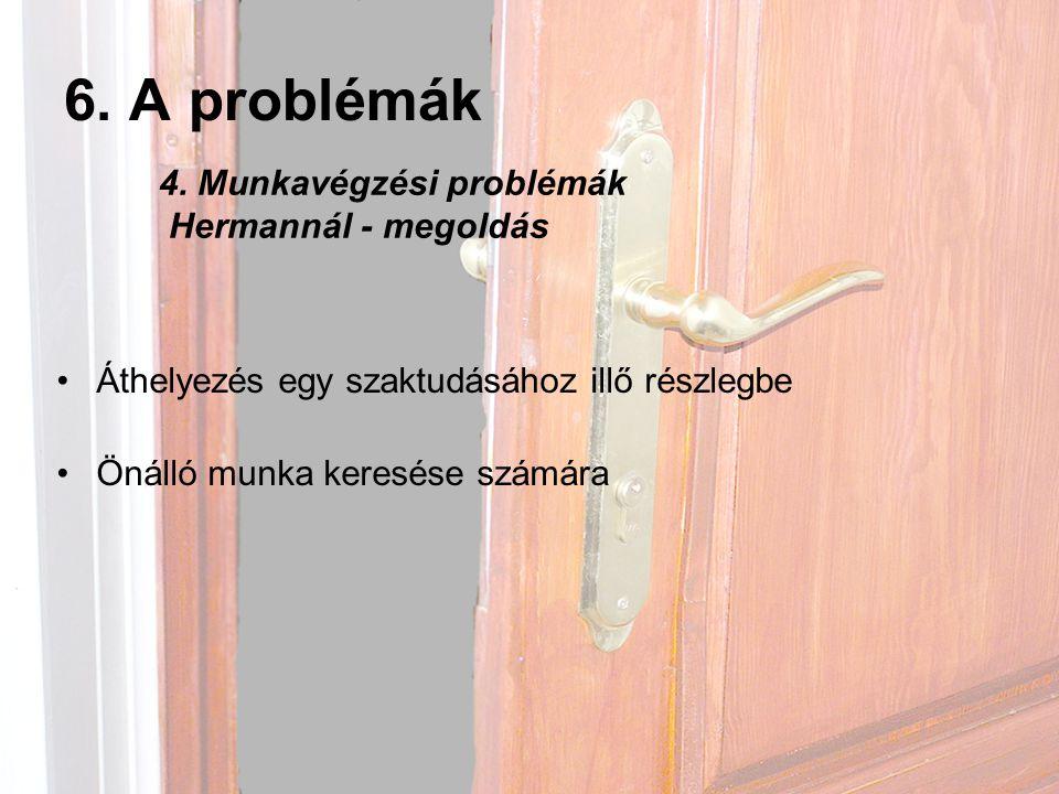6. A problémák 4. Munkavégzési problémák Hermannál - megoldás