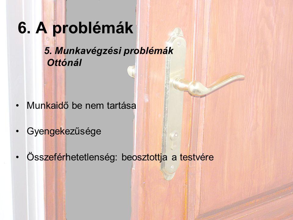 6. A problémák 5. Munkavégzési problémák Ottónál