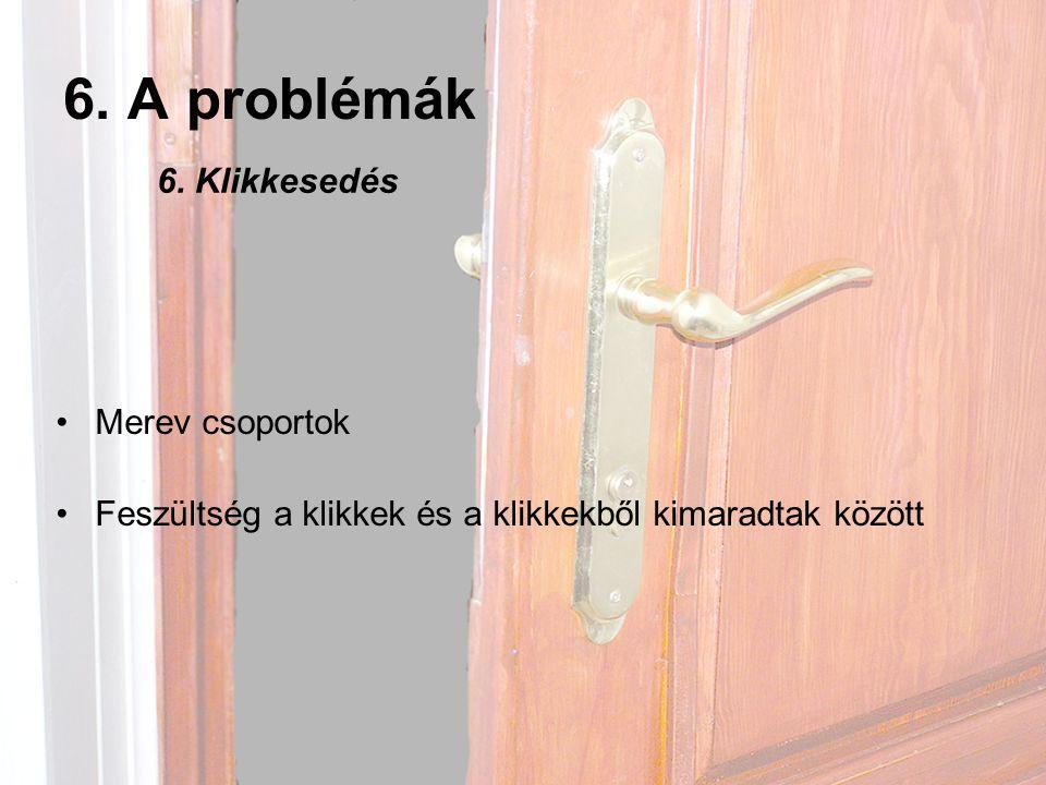 6. A problémák 6. Klikkesedés Merev csoportok
