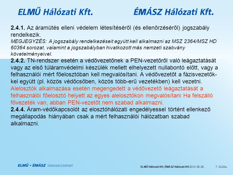 2.4.1. Az áramütés elleni védelem létesítéséről (és ellenőrzéséről) jogszabály rendelkezik.