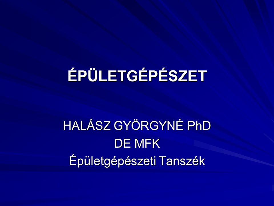 HALÁSZ GYÖRGYNÉ PhD DE MFK Épületgépészeti Tanszék
