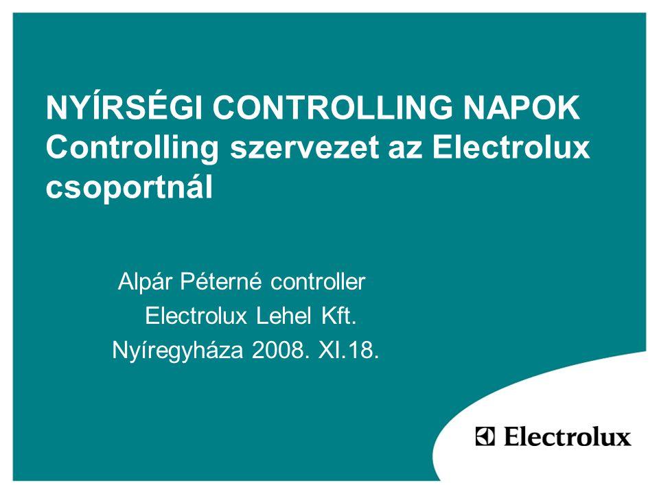 NYÍRSÉGI CONTROLLING NAPOK Controlling szervezet az Electrolux csoportnál
