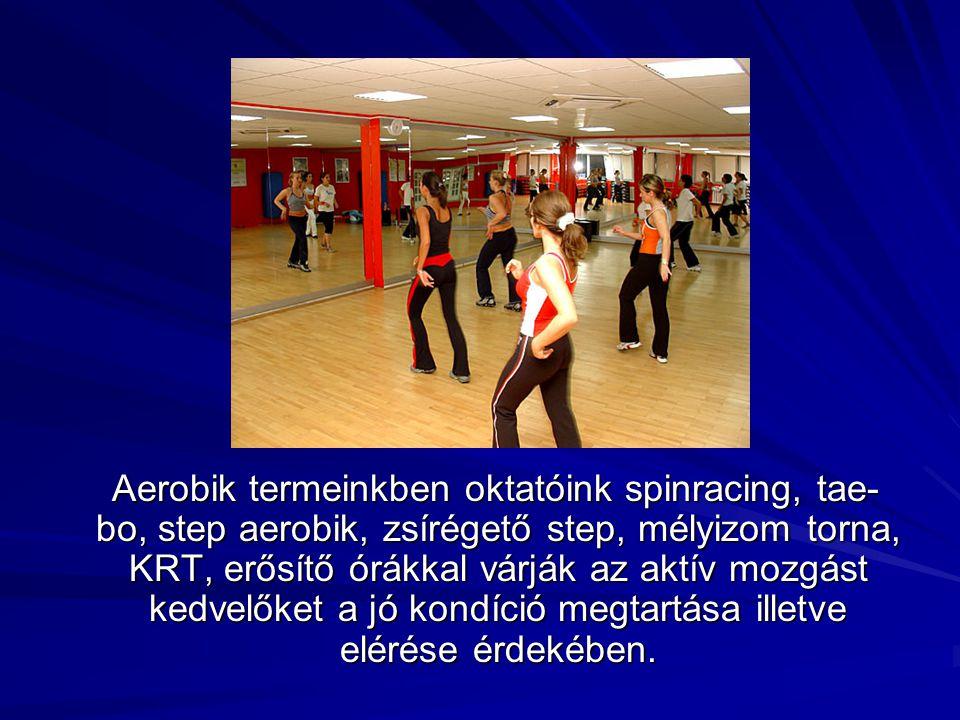Aerobik termeinkben oktatóink spinracing, tae-bo, step aerobik, zsírégető step, mélyizom torna, KRT, erősítő órákkal várják az aktív mozgást kedvelőket a jó kondíció megtartása illetve elérése érdekében.