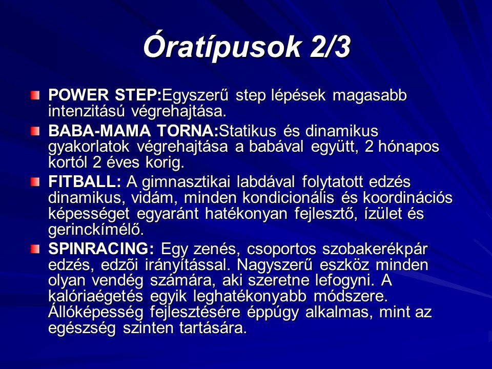 Óratípusok 2/3 POWER STEP:Egyszerű step lépések magasabb intenzitású végrehajtása.