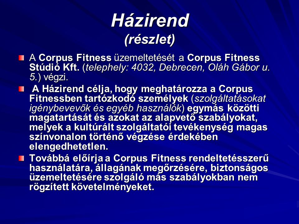 Házirend (részlet) A Corpus Fitness üzemeltetését a Corpus Fitness Stúdió Kft. (telephely: 4032, Debrecen, Oláh Gábor u. 5.) végzi.
