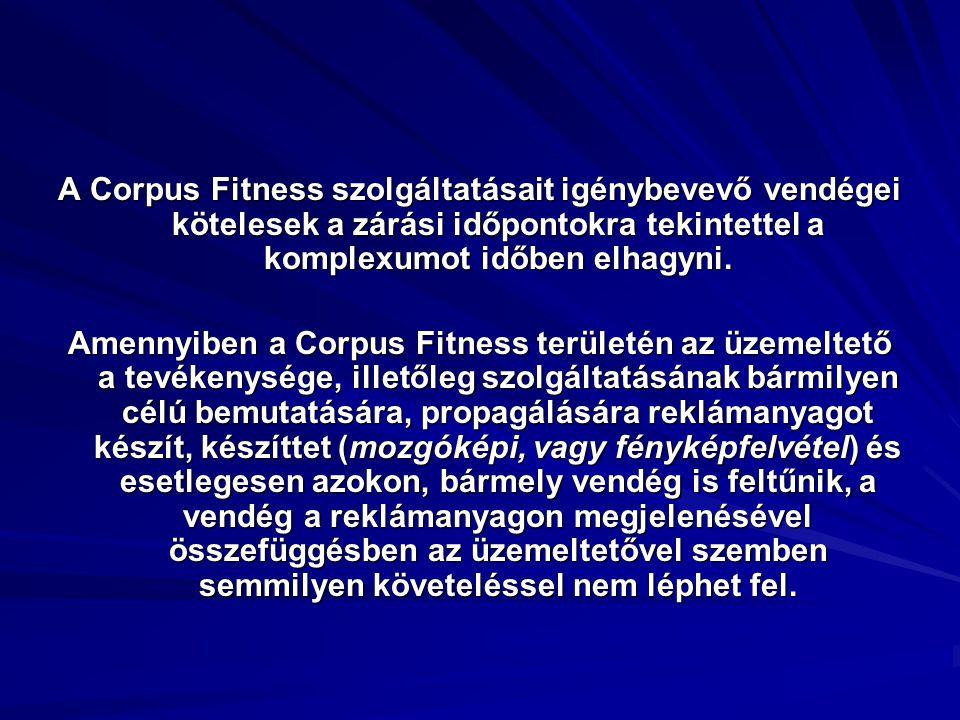 A Corpus Fitness szolgáltatásait igénybevevő vendégei kötelesek a zárási időpontokra tekintettel a komplexumot időben elhagyni.
