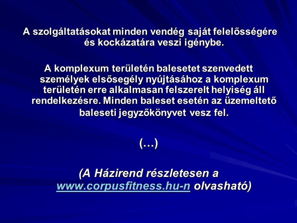(A Házirend részletesen a www.corpusfitness.hu-n olvasható)