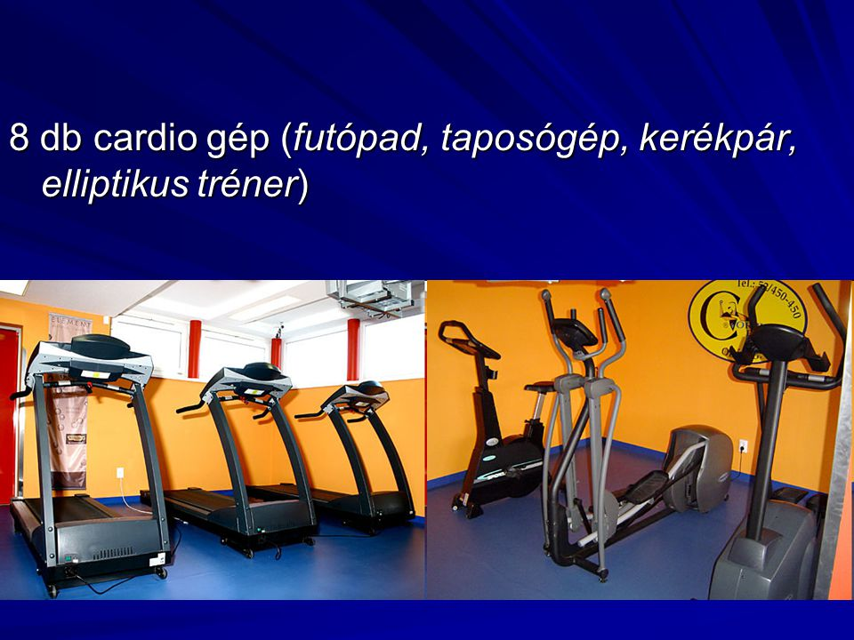 8 db cardio gép (futópad, taposógép, kerékpár, elliptikus tréner)