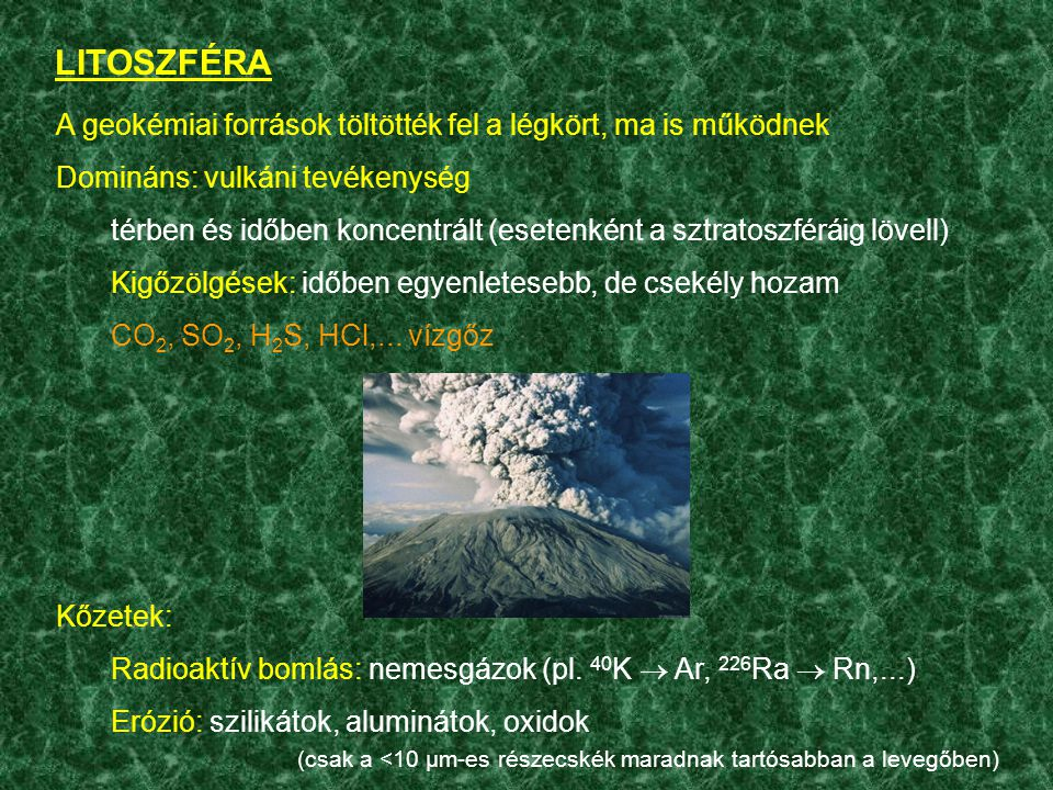 LITOSZFÉRA A geokémiai források töltötték fel a légkört, ma is működnek. Domináns: vulkáni tevékenység.
