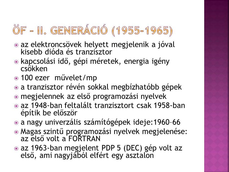 ÖF – II. Generáció (1955-1965) az elektroncsövek helyett megjelenik a jóval kisebb dióda és tranzisztor.