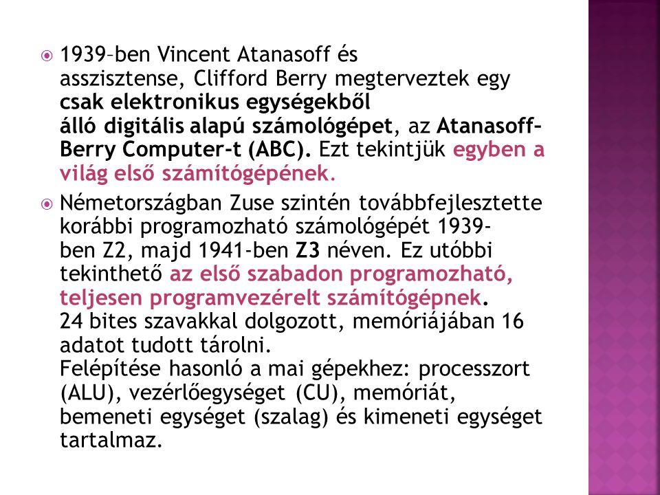 1939–ben Vincent Atanasoff és asszisztense, Clifford Berry megterveztek egy csak elektronikus egységekből álló digitális alapú számológépet, az Atanasoff– Berry Computer-t (ABC). Ezt tekintjük egyben a világ első számítógépének.