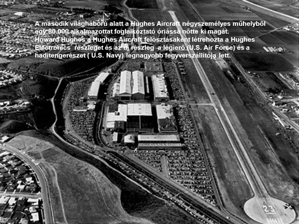 A második világháború alatt a Hughes Aircraft négyszemélyes műhelyből egy 80.000 alkalmazottat foglalkoztató óriássá nőtte ki magát.