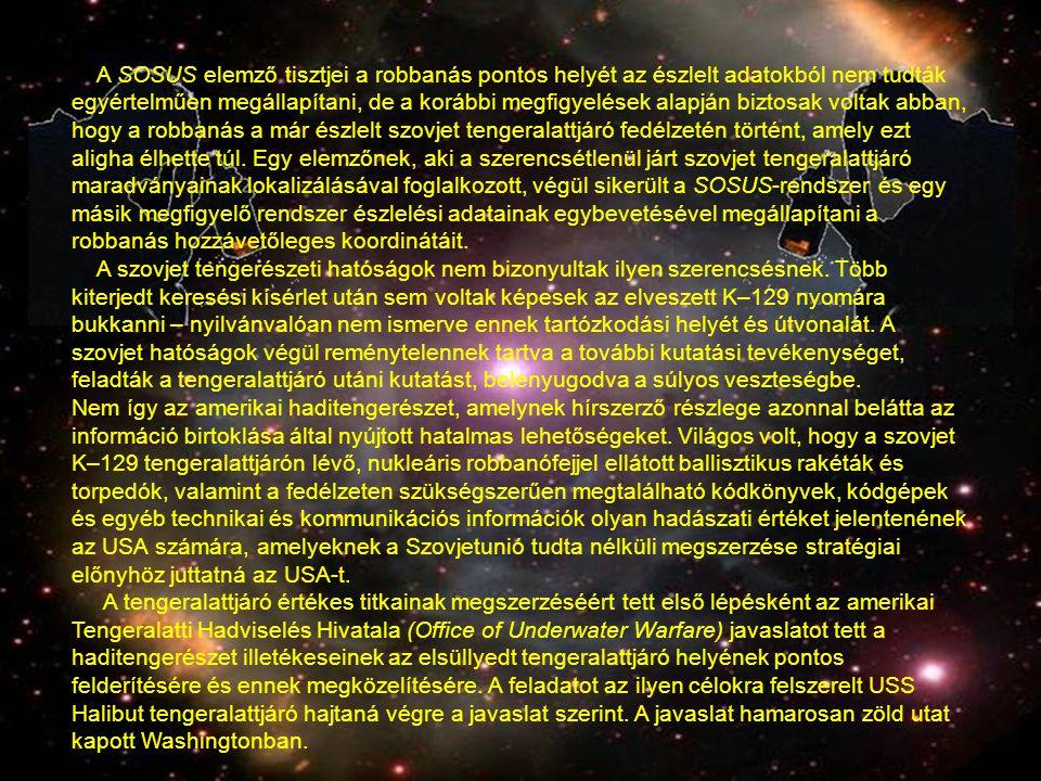 A SOSUS elemző tisztjei a robbanás pontos helyét az észlelt adatokból nem tudták egyértelműen megállapítani, de a korábbi megfigyelések alapján biztosak voltak abban, hogy a robbanás a már észlelt szovjet tengeralattjáró fedélzetén történt, amely ezt aligha élhette túl. Egy elemzőnek, aki a szerencsétlenül járt szovjet tengeralattjáró maradványainak lokalizálásával foglalkozott, végül sikerült a SOSUS-rendszer és egy másik megfigyelő rendszer észlelési adatainak egybevetésével megállapítani a robbanás hozzávetőleges koordinátáit.