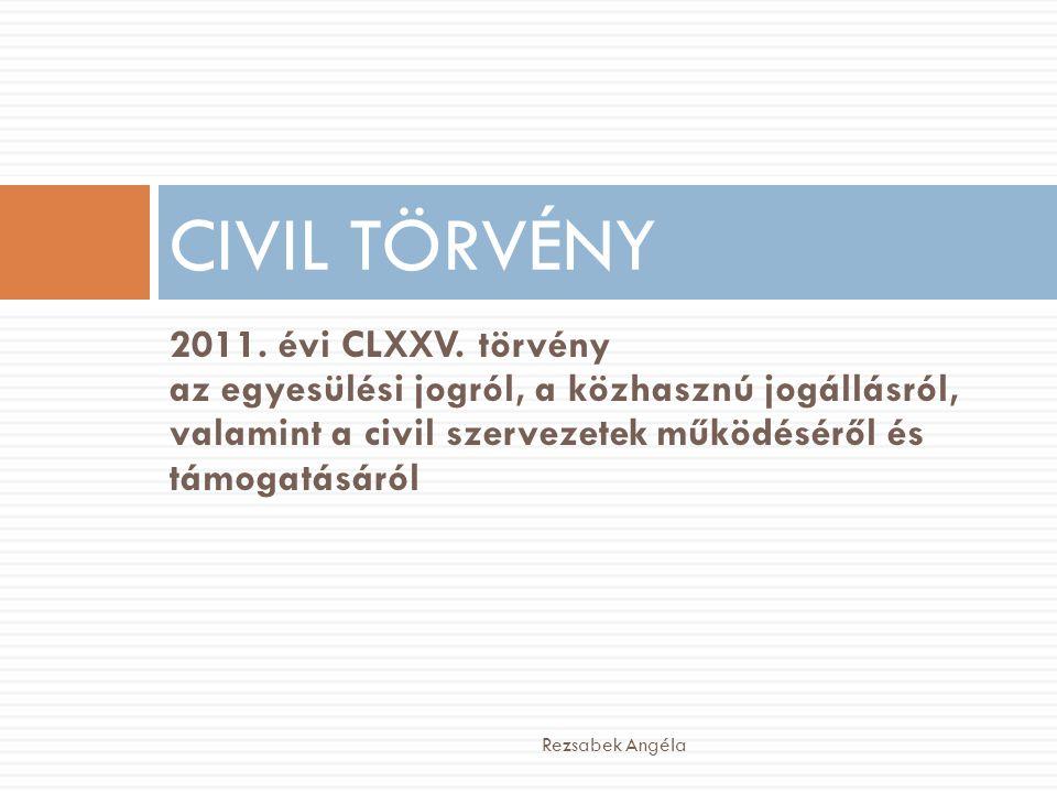 CIVIL TÖRVÉNY 2011. évi CLXXV. törvény az egyesülési jogról, a közhasznú jogállásról, valamint a civil szervezetek működéséről és támogatásáról.