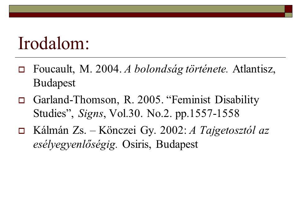 Irodalom: Foucault, M. 2004. A bolondság története. Atlantisz, Budapest.