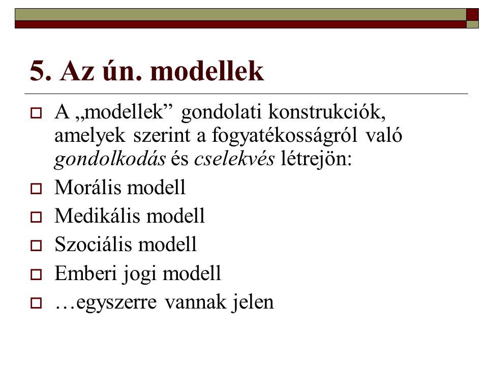"""5. Az ún. modellek A """"modellek gondolati konstrukciók, amelyek szerint a fogyatékosságról való gondolkodás és cselekvés létrejön:"""
