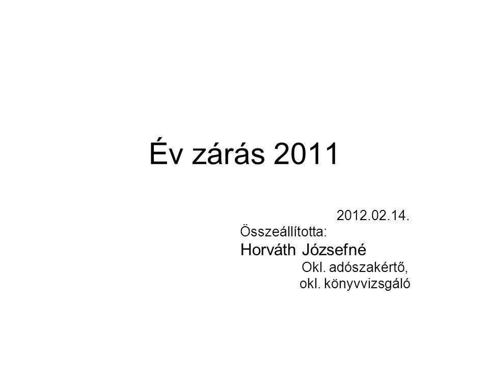 Év zárás 2011 Horváth Józsefné 2012.02.14. Összeállította: