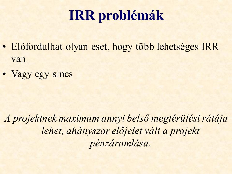IRR problémák Előfordulhat olyan eset, hogy több lehetséges IRR van