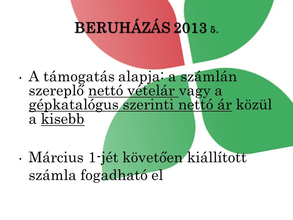 BERUHÁZÁS 2013 5. A támogatás alapja: a számlán szereplő nettó vételár vagy a gépkatalógus szerinti nettó ár közül a kisebb.