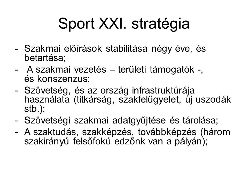 Sport XXI. stratégia Szakmai előírások stabilitása négy éve, és betartása; A szakmai vezetés – területi támogatók -, és konszenzus;