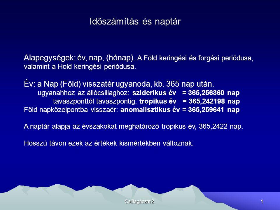 Időszámítás és naptár Alapegységek: év, nap, (hónap). A Föld keringési és forgási periódusa, valamint a Hold keringési periódusa.
