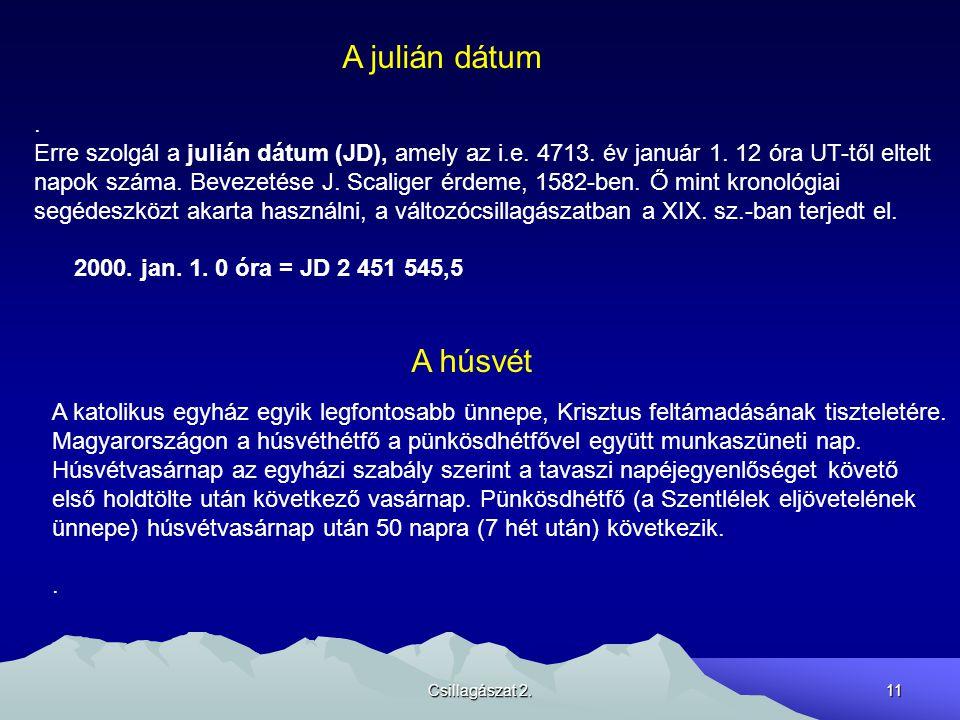 A julián dátum . Erre szolgál a julián dátum (JD), amely az i.e. 4713. év január 1. 12 óra UT-től eltelt.
