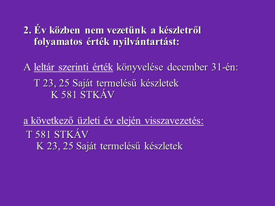 T 23, 25 Saját termelésű készletek K 581 STKÁV