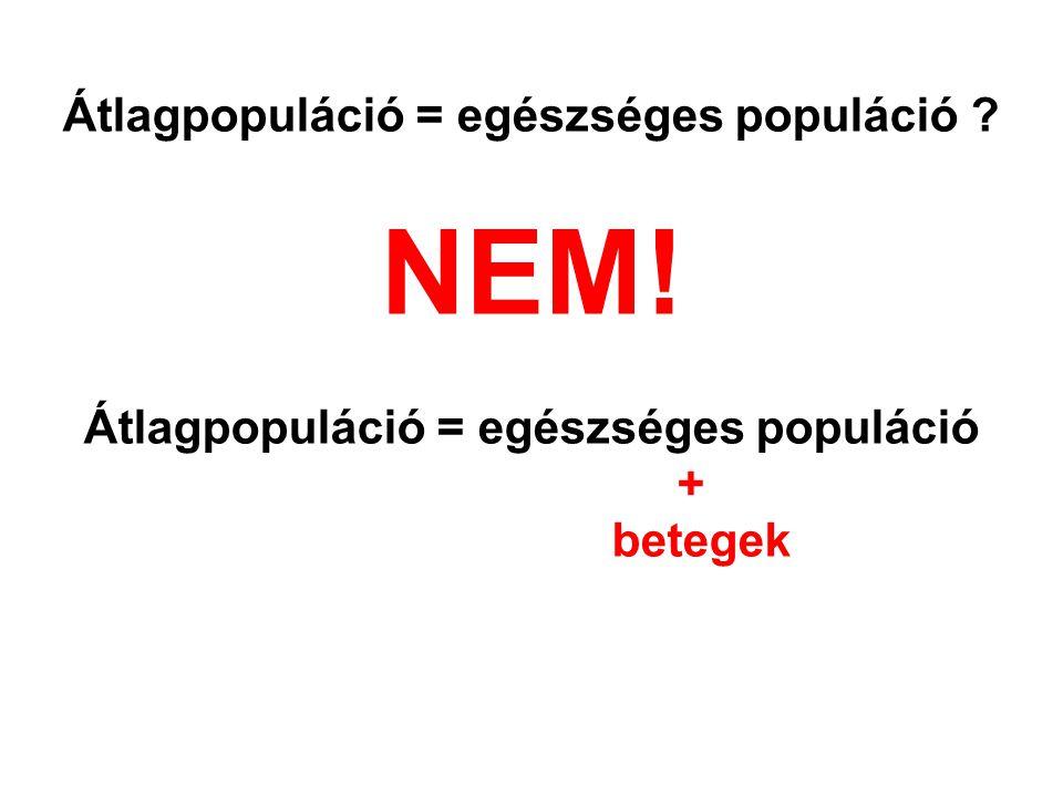 NEM! Átlagpopuláció = egészséges populáció