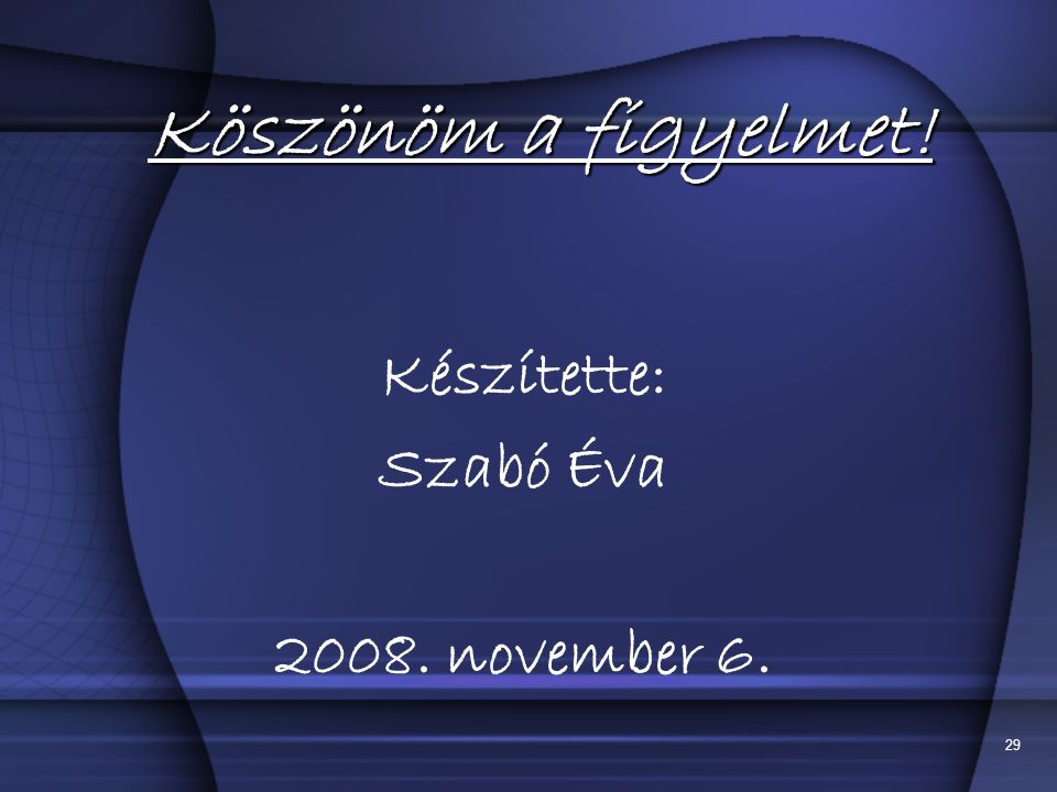Köszönöm a figyelmet! Készítette: Szabó Éva 2008. november 6.